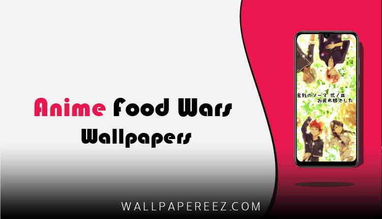 تحميل خلفيات انمي Food Wars برابط مباشر