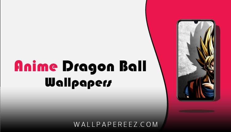 خلفيات انمي Dragon Ball | خلفيات دراغون بول 4K للجوال