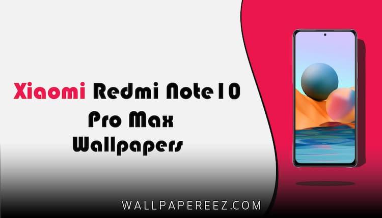 تحميل خلفيات Redmi Note 10 Pro Max الاصلية رابط مباشر
