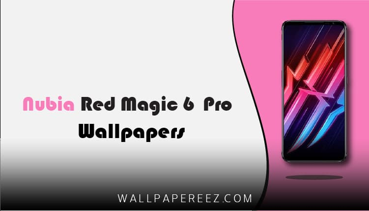 خلفيات Nubia Red Magic 6 Pro الاصلية | خلفيات فخمة جداً
