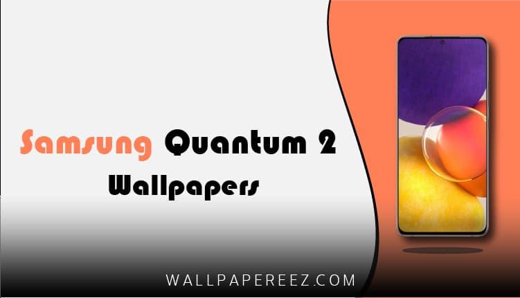خلفيات Samsung Galaxy Quantum 2 الأصلية الثابتة والمتحركة