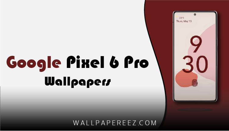 خلفيات Google Pixel 6 Pro الأصلية 12 خلفية جوال خرافية