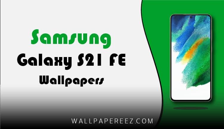 خلفيات Samsung Galaxy S21 FE 5G الأصلية - 9 خلفيات هاتف مميزة